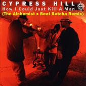 How I Could Just Kill a Man (The Alchemist x Beat Butcha Remix) by Cypress Hill