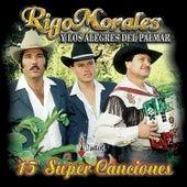 15 Super Canciones by Rigo Morales y los Alegres del Palmar