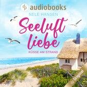 Seeluftliebe - Küsse am Strand (Ungekürzt) von Nele Hansen