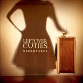 Departures by Leftover Cuties
