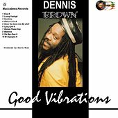 Good Vibrations by Dennis Brown