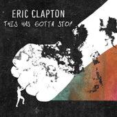This Has Gotta Stop von Eric Clapton