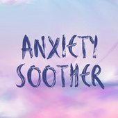 Anxiety Soother by Various Artists