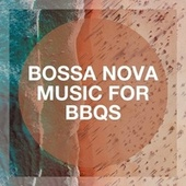 Bossa Nova Music for BBQs de Electro Lounge All Stars