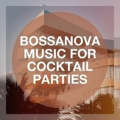 Bossanova Music for Cocktail Parties von Ibiza Chill Out