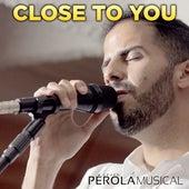 Close to You (Cover) by Grupo Pérola Musical