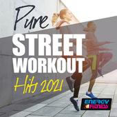 Pure Street Workout Hits 2021 by Various Artists
