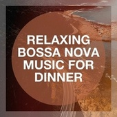 Relaxing Bossa Nova Music for Dinner by Cafe Chillout de Ibiza