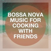 Bossa Nova Music for Cooking With Friends by Brazilian Jumble