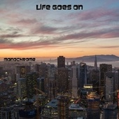 Life Goes On by Monochrome
