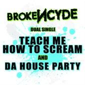 Teach Me How To Scream/Da House Party von Brokencyde