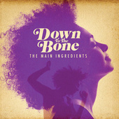 The Main Ingredients de Down to the Bone