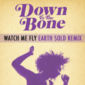 Watch Me Fly (Earth Sold Remix) (feat Imaani) - Single de Down to the Bone