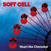 Heart Like Chernobyl by Soft Cell