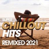 Super Chillout Hits Remixed 2021 de Various Artists
