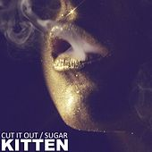 Cut It Out / Sugar by Kitten