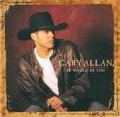 It Would Be You de Gary Allan