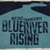 Blue River Rising by Michael van Merwyk