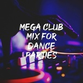 Mega Club Mix for Dance Parties by Best Of Hits