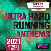 Ultra Hard Running Anthems 2021 Fitness Session (15 Tracks Non-Stop Mixed Compilation For Fitness & Workout - 160 Bpm) by Various Artists