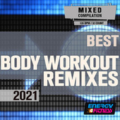 Best Body Workout Remixes 2021 (15 Tracks Non-Stop Mixed Compilation For Fitness & Workout - 128 Bpm / 32 Count) by Various Artists
