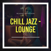 Relaxing Jazz Session Chill Jazz - Lounge by Relaxing Chill Out Music