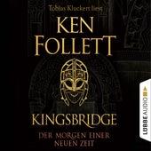Kingsbridge - Der Morgen einer neuen Zeit - Kingsbridge-Roman, Teil 4 (Ungekürzt) von Ken Follett