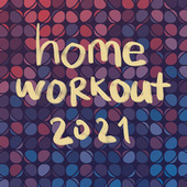 Home Workout 2021 by Various Artists