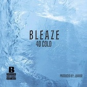 40 COLD by Bleaze