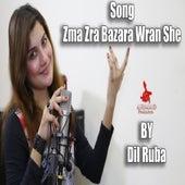 Zma Zra Bazara Wran She by Dilruba