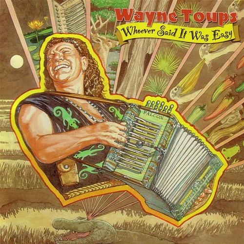 Whoever Said It Was Easy by Wayne Toups and Zydecajun