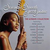 Sensuous Smooth Jazz Guitar: The Ultimate Collection von Various Artists