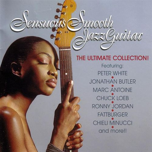 Sensuous Smooth Jazz Guitar: The Ultimate Collection de Various Artists