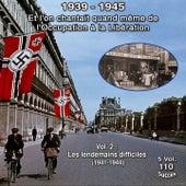 Et l'on chantait quand même de l'occupation à la libération - 5 vol 1939-1945 - 110 chansons - Vol. 2 / 5 : Les lendemains difficiles (20 Titres 1941-1944) by Various Artists