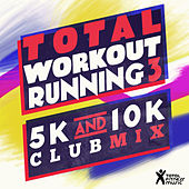 Total Workout Running Vol. 3 : 5K & 10K Club Mix by Various Artists