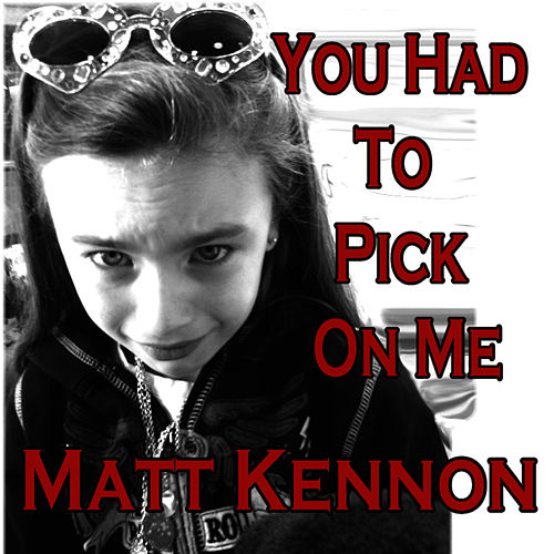 You Had To Pick On Me by Matt Kennon