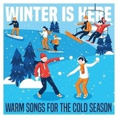 Winter Is Here: Warm Songs for the Cold Season von Various Artists