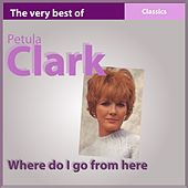 The Very Best of Petula Clark: Where Do I Go from Here (Classics) von Petula Clark