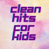 Clean Hits for Kids by Various Artists