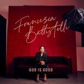 God Is Good by Francesca Battistelli