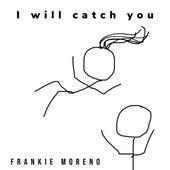 I Will Catch You von Frankie Moreno
