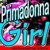 Primadonna Girl (I Wanna Party and Bullshit Super Top Chart Hits) by Various Artists
