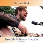 Dave Van Ronk Sings Ballads, Blues & a Spiritual (Remastered 2021) de Dave Van Ronk