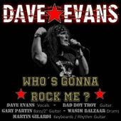 Who s Gonna Rock Me ? (with Bad Boy Troy, Gary Partin, Wasim Balzaar & Martin Gilardi) by Dave Evans