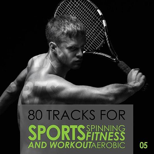 80 Tracks for Sports Spinning Fitness Aerobic and Workout: Volume 5 by Various Artists