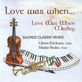 Love Was When Medley: Love Was When / Worthy is the Lamb by Glenn Ericksen