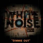Gimmie Out de White Noise