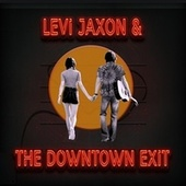 Levi Jaxon and the Downtown Exit by Downtown Exit