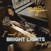 I Want to See the Bright Lights Tonight by BettySoo