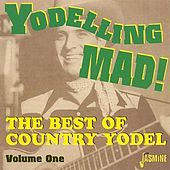 Yodeling Mad! The Best of Country Yodel Vol. 1 by Various Artists